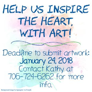 Graphic: background that looks like watercolor multi-colored paint with blue text: Help us inspire the heart, with art! Deadlin to submit artwork: January 24, 2018. Contact Kathy at 706-724-6262 for more info.
