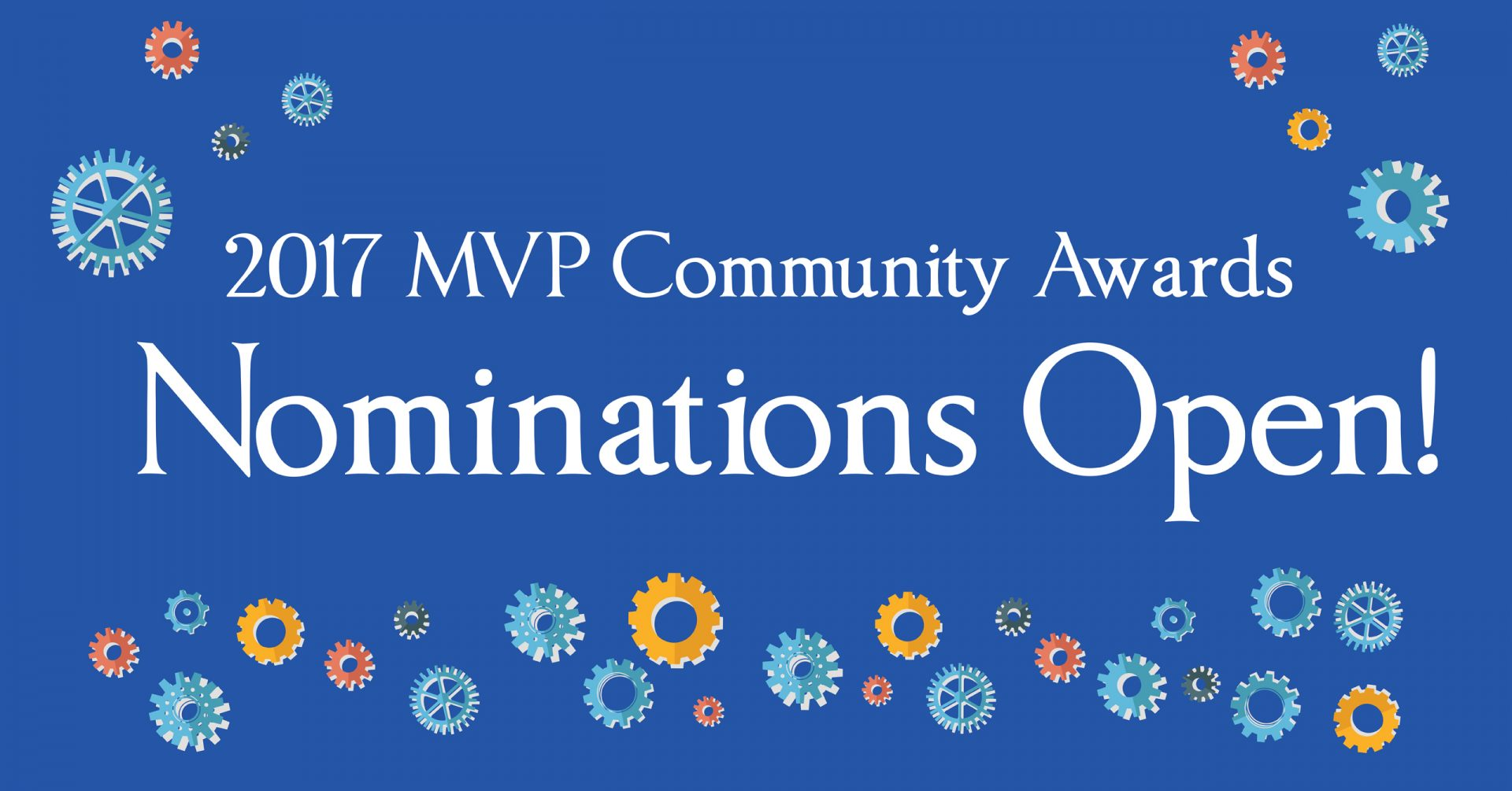 Blue Background with colorful cogs and white text reading: 2017 MVP Community Awards Nominations Open!